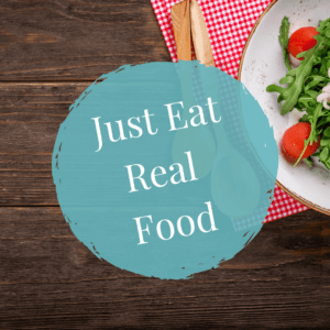 Just Eat Real Food For Better Health