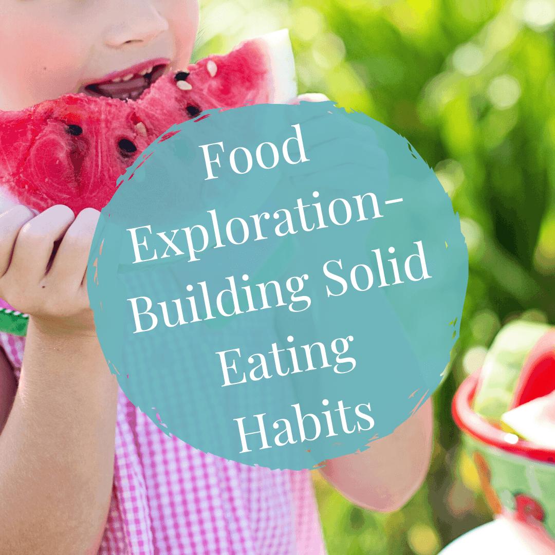Food Exploration- Building Solid Eating Habits