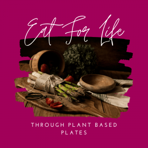 Eat For Life Through Plant Based Plates