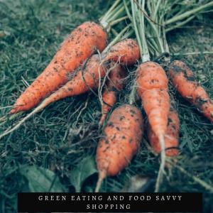 Green Eating and Food Savvy Shopping