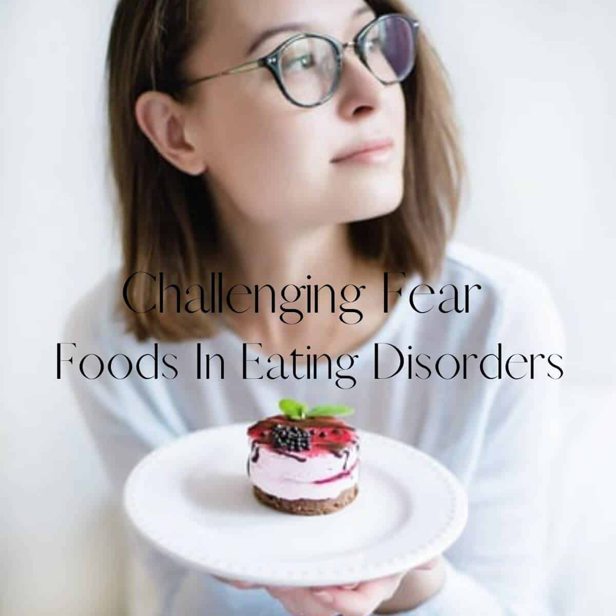 Challenging Fear Foods In Eating Disorder Recovery